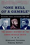 One Hell of a Gamble: Khrushchev, Castro, and Kennedy, 1958-1964: The Secret History of the Cuban Missile Crisis by Fursenko, Aleksandr, Naftali, Timothy (1998) Paperback