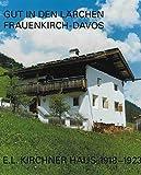 Gut in den Lärchen, Frauenkirch-Davos, E.L Kirchner Haus 1918-1923. Die Geschichte eines Hauses in Frauenkirch