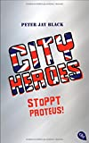 CITY HEROES - Stoppt Proteus!: Band 1 von Peter Jay Black