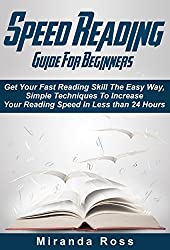 Speed Reading Guide For Beginners: Get Your Fast Reading Skill The Easy Way. Simple Techniques To Increase Your Reading Speed In Less 24 Hours (Speed Reading ... for Experts, Speed Reading for Kids Book 1)