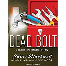 Dead Bolt (Haunted Home Renovation) by Juliet Blackwell (2013-09-09)