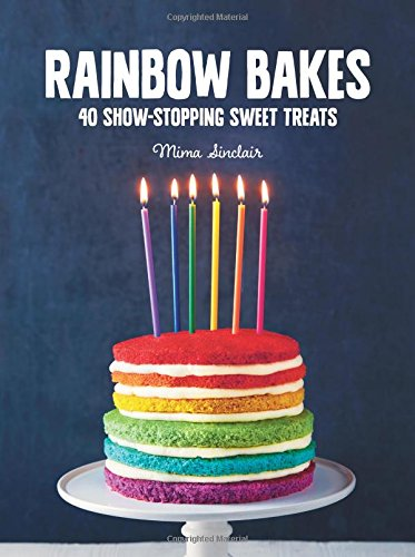 Rainbow Bakes: 40 show-stopping sweet treats