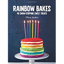 Rainbow Bakes: 40 Show-Stopping Sweet Treats