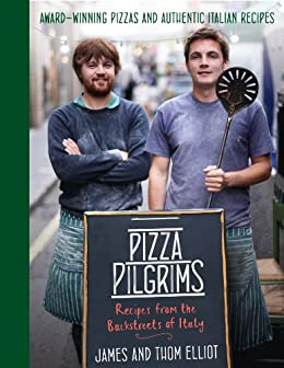 Pizza Pilgrims: Recipes from the Backstreets of Italy by [Elliot, Thom, Elliot]