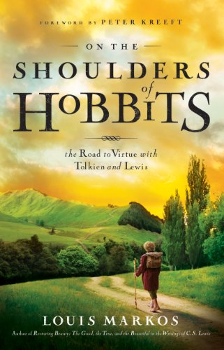 On the Shoulders of Hobbits: The Road to Virtue with Tolkien and Lewis (English Edition)