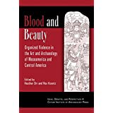 Blood and Beauty: Organized Violence in the Art and Archaeology of Mesoamerica and Central America (Ideas, Debates, and Perspectives Book 4) (English Edition)