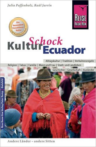 Reise Know-How KulturSchock Ecuador: Alltagskultur, Traditionen, Verhaltensregeln, ...