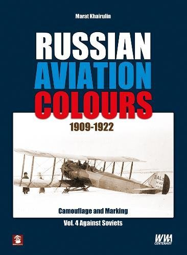Russian Aviation Colours 1909-1922: Vol 4 por Marat Khairulin