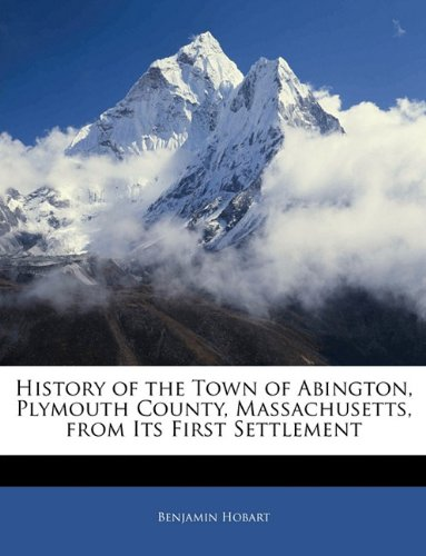 History of the Town of Abington, Plymouth County, Massachusetts, from Its First Settlement