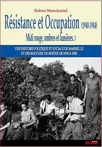 Midi rouge, ombres et lumières : Tome 3, Résistance et Occupation (1940-1944)
