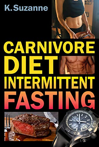 Carnivore Diet Intermittent Fasting: Increase Your Focus, Performance, Weight Loss, and Longevity Combining Two Powerful Methods for Optimal Health (English Edition)