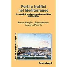 Porti e traffici nel Mediterraneo: Tre saggi di storia economica marittima (1695-1861)