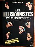 Les illusionnistes et leurs secrets.