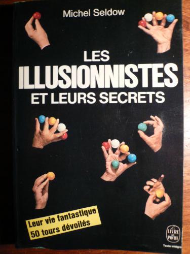 Les illusionnistes et leurs secrets. par Seldow Michel.