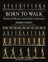 [(Born to Walk: Myofascial Efficiency and the Body in Movement)] [Author: James Earls] published on (July, 2014)