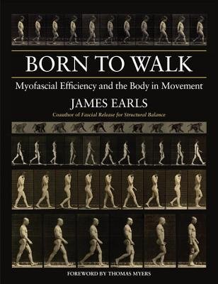 [ Born to Walk: Myofascial Efficiency and the Body in Movement Earls, James ( Author ) ] { Paperback } 2014