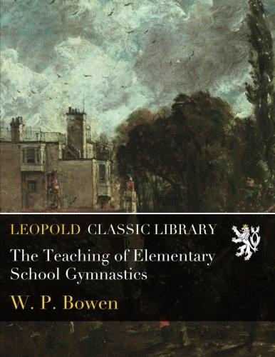 The Teaching of Elementary School Gymnastics por W. P. Bowen