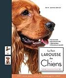 Le Petit larousse des chiens : Choisir, Connaître, Comprendre, Soigner...
