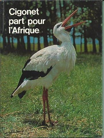 Cigonet part pour l'Afrique : Une histoire de cigogne par Véra, illustrée de 60 photographies d'oiseaux et d'autres