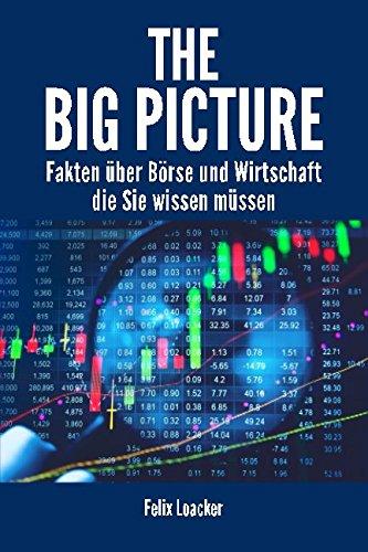 The Big Picture: Fakten über Börse und Wirtschaft die Sie wissen müssen