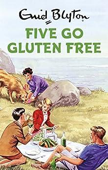 Five Go Gluten Free (Enid Blyton for Grown Ups) (English Edition)