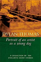 Portrait Of The Artist As A Young Dog by Dylan Thomas (2001-11-01)