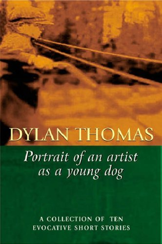 Portrait Of The Artist As A Young Dog by Dylan Thomas (1-Nov-2001) Paperback