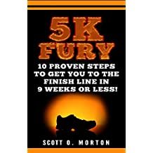 5K Fury: 10 Proven Steps to Get You to the Finish Line in 9 weeks or less! (Beginner To Finisher Book 2) (English Edition)