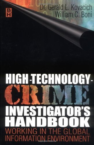 High Technology Crime Investigator's Handbook: Working in the Global Information Environment by Gerald L. Kovacich CFE CPP CISSP (1999-09-24)