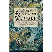 The Art of Renaissance Warfare: From the Fall of Constantinople to the Thirty Years War by Stephen Turnbull (2006-03-17)