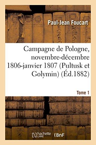 Campagne de Pologne, novembre-décembre 1806-janvier 1807 (Pultusk et Golymin) Tome 1 par Paul-Jean Foucart