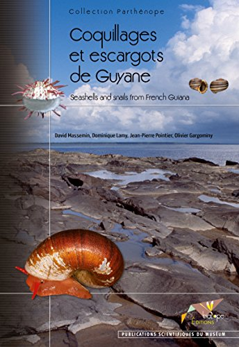 Coquillages et escargots de Guyane: Seashells and snails from French Guiana (Collection Parthénope) par Olivier Gargominy
