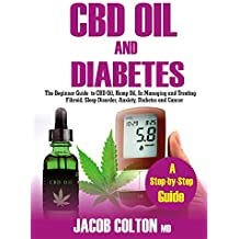 CBD Oil And Diabetes: The Beginner Guide To CBD Oil, Hemp Oil, In Managing and Treating Fibroid, Sleep Disorder, Anxiety, Diabetes And Cancer  (English Edition)
