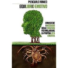EquiLIBRiO EMOTIVO: Conoscere i messaggi delle EMOZIONI per migliorare la propria vita emotiva (Italian Edition)