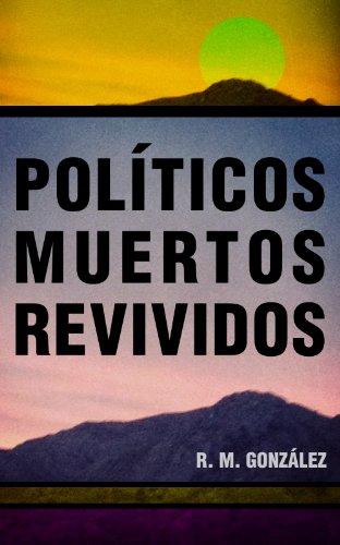 Políticos muertos revividos por R. M. González