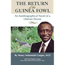 The Return of the Guinea Fowl: An Autobiographical Novel of a Liberian Doctor by Henry Nehemiah Cooper (2011-03-19)
