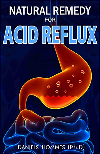 NATURAL REMEDY FOR ACID REFLUX : Your Best Solution to Prevention, Treatment, Cures, and Relief (English Edition)