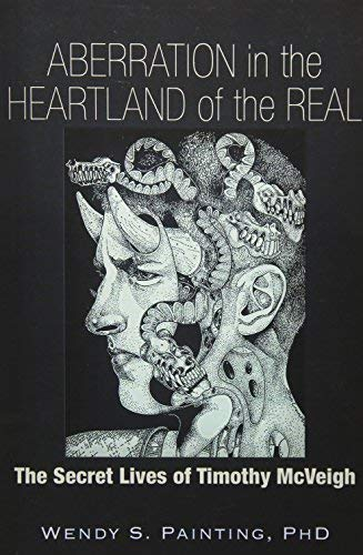 Aberration in the Heartland of the Real: The Secret Lives of Timothy McVeigh by Wendy S. Painting PhD(2016-04-19)