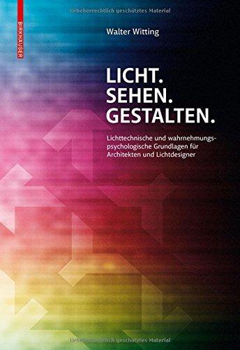 Licht - Sehen - Gestalten: Lichttechnische Und Wahrnehmungspsychologische Grundlagen Fur Architekten Und Lichtdesigner by Walter Witting (2014-09-15)