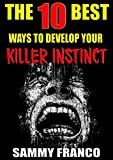 The 10 Best Ways to Develop Your Killer Instinct: Powerful Exercises That Will Unleash Your Inner Beast (The 10 Best Book Series)