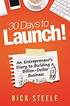 30 Days to Launch!: An Entrepreneurs Diary To Building A Billion Dollar Business di [Steele, Rick]