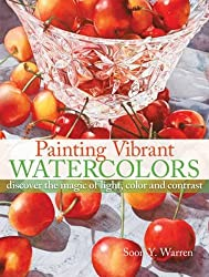 Painting Vibrant Watercolors: Discover the Magic of Light, Color and Contrast