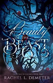 Beauty of the Beast (Fairy Tale Retellings Book 1) by [Demeter, Rachel L.]