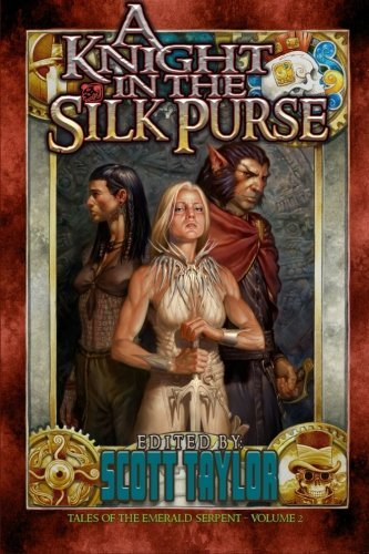 A Knight in the Silk Purse (Tales of the Emerald Serpent) (Volume 2) by Scott Taylor (2014-07-04)