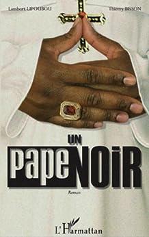 Un Pape noir: roman par [Bisson, Thierry, Lipoubou, Lambert]