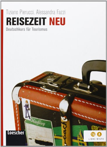 Reisezeit neu. Deutschkurs fur tourismus. Per le Scuole superiori. Con espansione online