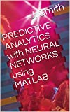 PREDICTIVE ANALYTICS with NEURAL NETWORKS using MATLAB