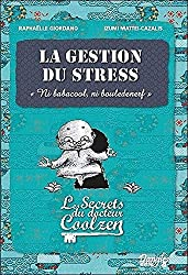 La gestion du stress - Les secrets du dr. Coolzen
