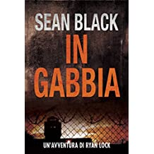 In Gabbia - Serie di Ryan Lock 2 (Italian Edition)