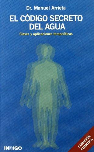 Codigo secreto del agua, el - claves y aplicaciones terapeuticas por Manuel Arrieta